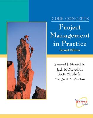 Core Concepts, with CD: Project Management in Practice - Mantel, Samuel J, and Meredith, Jack R, and Shafer, Scott M, PH.D.
