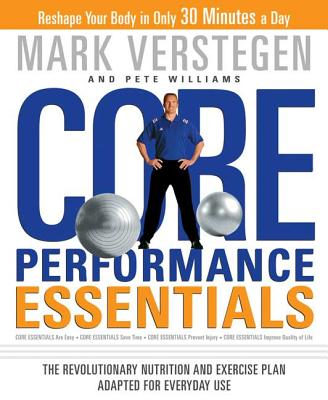 Core Performance Essentials: The Revolutionary Nutrition and Exercise Plan Adapted for Everyday Use - Verstegen, Mark, and Williams, Pete