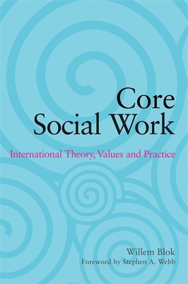 Core Social Work: International Theory, Values and Practice - Blok, Willem