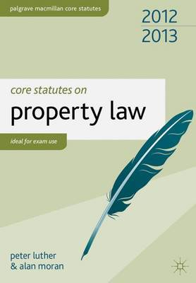 Core Statutes on Property Law 2012-13 - Luther, Peter, and Moran, Alan