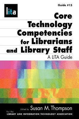 Core Tech Competencies for Librarians and Library Staff - Thompson, Susan, Professor (Editor)