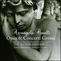 Corelli: Concerti Grossi Op. 6 - Avison Ensemble; Pavlo Beznosiuk (violin); Pavlo Beznosiuk (conductor)