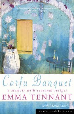 Corfu Banquet: A Seasonal Memoir with Recipes - Tennant, Emma