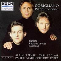Corigliano: Concerto for Piano and Orchestra; Ticheli: Radiant Voices; Postcard - Alain Lefèvre (piano); Pacific Symphony Orchestra; Carl St. Clair (conductor)