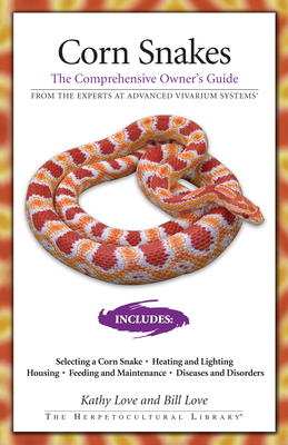 Corn Snakes: The Comprehensive Owner's Guide - Love, Kathy, and Love, Bill