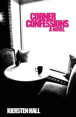 Corner Confessions: Everyone has a secret. What's yours? - Hall, Kiersten L, and Farr, Chelsea M (Editor)