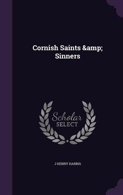 Cornish Saints & Sinners - Harris, J Henry