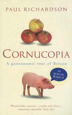 Cornucopia: A Gastronomic Tour of Britain - Richardson, Paul