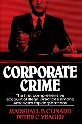 Corporate Crime - Clinard, Marshall Barron (Preface by), and Yeager, Peter C (Preface by)