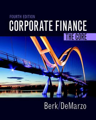 Corporate Finance: The Core - Berk, Jonathan, and DeMarzo, Peter