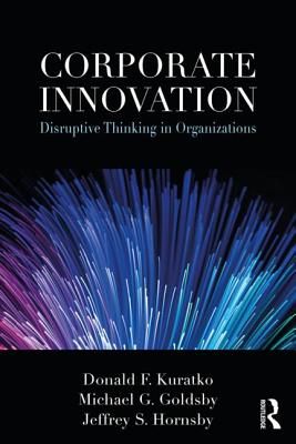 Corporate Innovation: Disruptive Thinking in Organizations - Kuratko, Donald  F., and Goldsby, Michael G., and Hornsby, Jeffrey S.