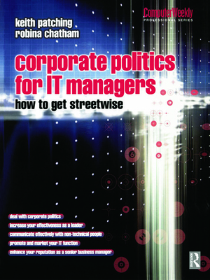 Corporate Politics for It Managers: How to Get Streetwise - Chatham, Robina, and Patching, Keith