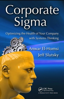 Corporate Sigma: Optimizing the Health of Your Company with Systems Thinking - El-Homsi, Anwar, and Slutsky, Jeff L