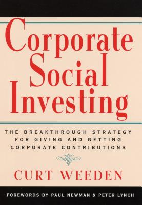 Corporate Social Investing: The Breakthrough Strategy for Giving and Getting Corporate Contributions - Weeden, Curt