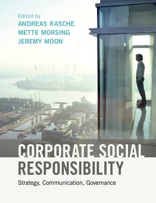 Corporate Social Responsibility: Strategy, Communication, Governance - Rasche, Andreas (Editor), and Morsing, Mette (Editor), and Moon, Jeremy (Editor)