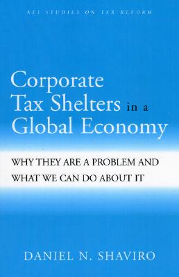 Corporate Tax Shelters in a Global Economy: Why They Are a Problem and What We Can Do about It - Shaviro, Daniel N