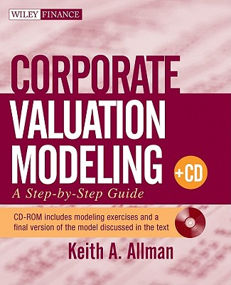 Corporate Valuation Modeling: A Step-By-Step Guide - Allman, Keith A