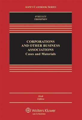 Corporations and Other Business Associations: Cases and Materials - O'Kelley, Charles R T, and Thompson, Robert B
