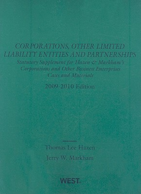 Corporations, Other Limited Liability Entitities and Partnerships: Statutory Supplement for Hazen & Markham's Corporations and Other Business Enterprises Cases and Materials - Hazen, Thomas Lee, and Markham, Jerry W