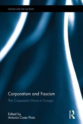 Corporatism and Fascism: The Corporatist Wave in Europe - Costa-Pinto, Antonio (Editor)