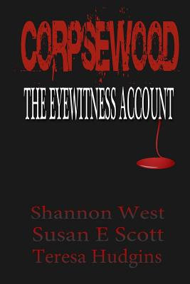 Corpsewood: The Eyewitness Account - West, Shannon, and Scott, Susan E, and Hudgins, Teresa