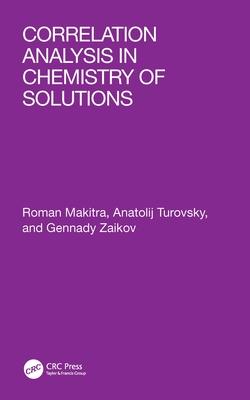 Correlation Analysis in Chemistry of Solutions - Makitra, Roman, and Turovsky, Anatolij, and Zaikov, Gennady