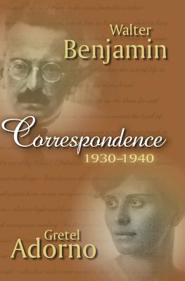 Correspondence 1930-1940 - Adorno, Gretel, and Benjamin, Walter