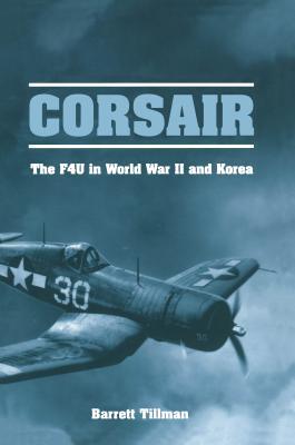 Corsair: The F4U in World War II and Korea - Tillman, Barrett