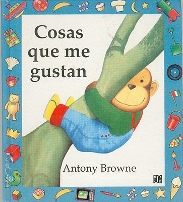 Cosas Que Me Gustan - Browne, Anthony, and Brown, Anthony, and Esteva, Carmen (Translated by)
