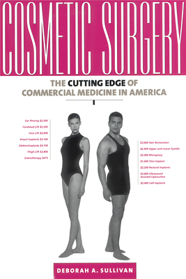 Cosmetic Surgery: The Cutting Edge of Commercial Medicine in America - Sullivan, Deborah