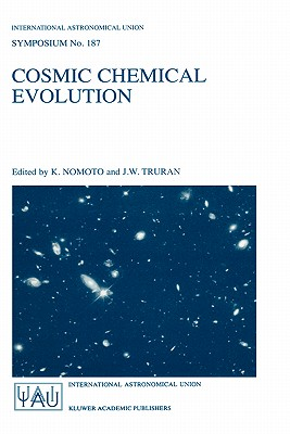 Cosmic Chemical Evolution: Proceedings of the 187th Symposium of the International Astronomical Union, Held at Kyoto, Japan, 26-30 August 1997 - Nomoto, K (Editor)