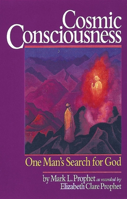Cosmic Consciousness: One Man's Search for God - Prophet, Mark L, and Prophet, Elizabeth Clare (Compiled by)