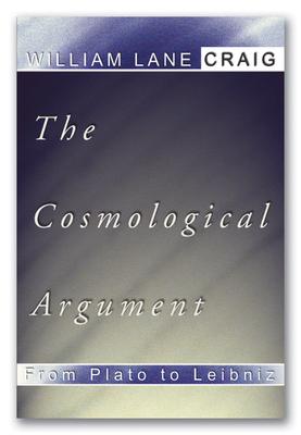 Cosmological Argument from Plato to Leibniz - Craig, William Lane