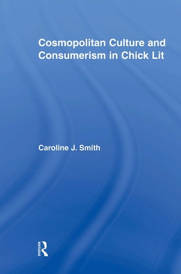 Cosmopolitan Culture and Consumerism in Chick Lit - Smith Caroline, J