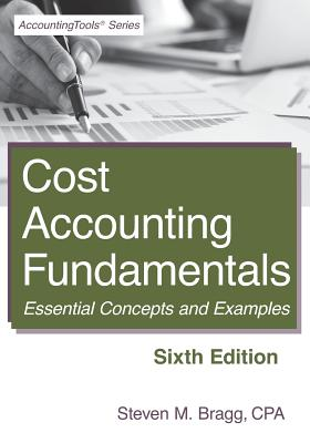 Cost Accounting Fundamentals: Sixth Edition: Essential Concepts and Examples - Bragg, Steven M