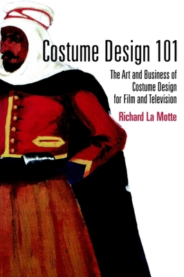 Costume Design 101 - La Motte, Richard E