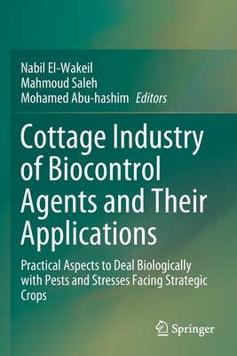 Cottage Industry of Biocontrol Agents and Their Applications: Practical Aspects to Deal Biologically with Pests and Stresses Facing Strategic Crops - El-Wakeil, Nabil (Editor), and Saleh, Mahmoud (Editor), and Abu-Hashim, Mohamed (Editor)