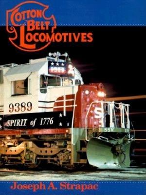 Cotton Belt Locomotives - Strapac, Joseph A