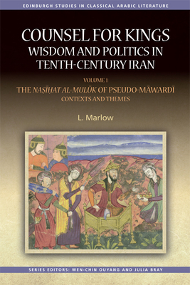 Counsel for Kings: Wisdom and Politics in Tenth-Century Iran: Volume I: The Nasihat Al-Muluk of Pseudo-Mawardi: Contexts and Themes - Marlow, L