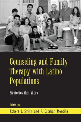 Counseling and Family Therapy with Latino Populations: Strategies That Work - Smith, Robert L (Editor)