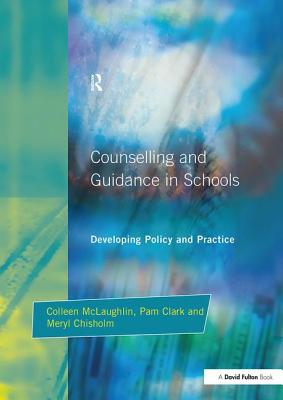 Counseling and Guidance in Schools: Developing Policy and Practice - McLaughlin, Colleen, and Chisholm, Meryl, and Clark, Pam
