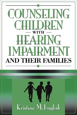 Counseling Children with Hearing Impairments and Their Families - English, Kristina M
