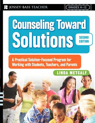 Counseling Toward Solutions: A Practical Solution-Focused Program for Working with Students, Teachers, and Parents - Metcalf, Linda, PhD