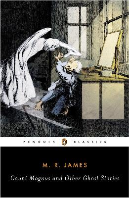 Count Magnus and Other Ghost Stories: The Complete Ghost Stories of M. R. James, Volume 1 - James, M R, and Joshi, S T (Editor)