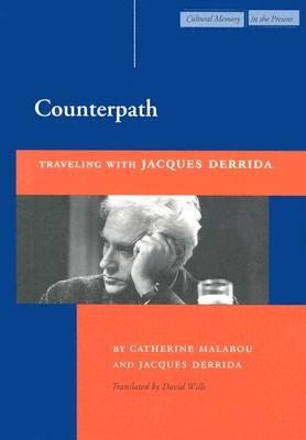 Counterpath: Traveling with Jacques Derrida - Malabou, Catherine, Professor, and Derrida, Jacques, Professor, and Wills, David, Dr. (Translated by)