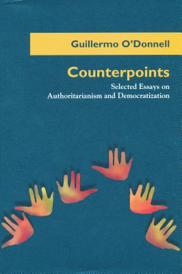 Counterpoints: Selected Essays on Authoritarianism and Democratization - O'Donnell, Guillermo