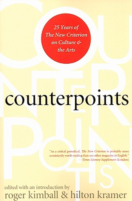 Counterpoints: Twenty-Five Years of the New Criterion on Culture and the Arts - Kimball, Roger (Editor)