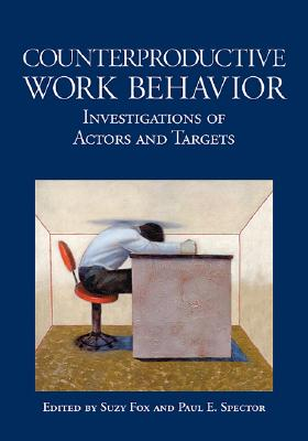 Counterproductive Work Behavior: Investigations of Actors and Targets - Fox, Suzy (Editor), and Spector, Paul E (Editor)