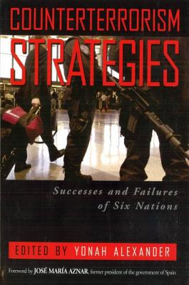 Counterterrorism Strategies: Successes and Failures of Six Nations - Alexander, Yonah (Editor)