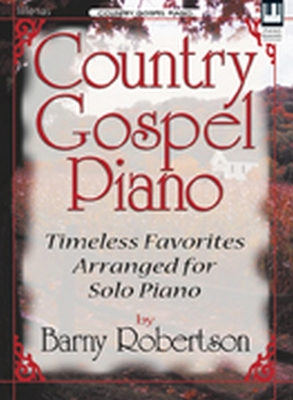Country Gospel Piano: Timeless Favorites Arranged for Solo Piano - Robertson, Barny (Composer)